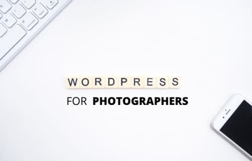 WordPress for Photographers:How to Showcase and Optimize Your Pictures